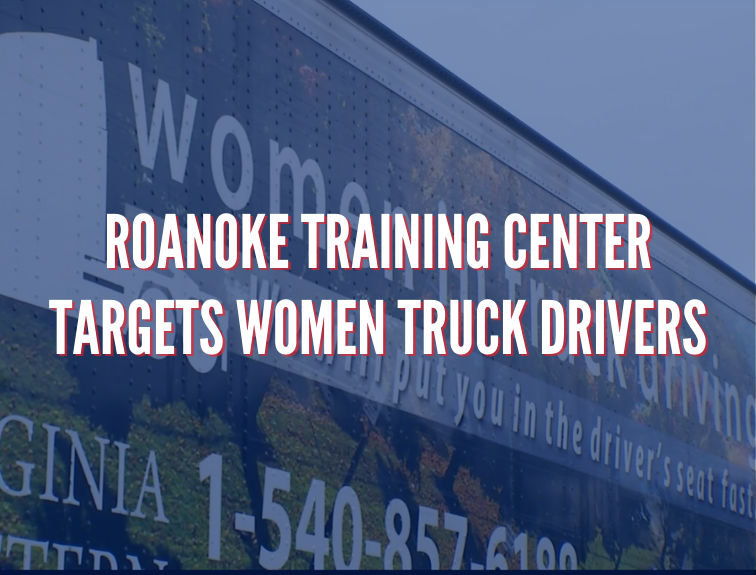 "women in trucking trailer with text over image that reads ""roanoke training center targets women truck drivers"""
